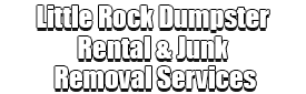 Little Rock Dumpster Rental & Junk Removal Services Logo-We Offer Residential and Commercial Dumpster Removal Services, Portable Toilet Services, Dumpster Rentals, Bulk Trash, Demolition Removal, Junk Hauling, Rubbish Removal, Waste Containers, Debris Removal, 20 & 30 Yard Container Rentals, and much more!